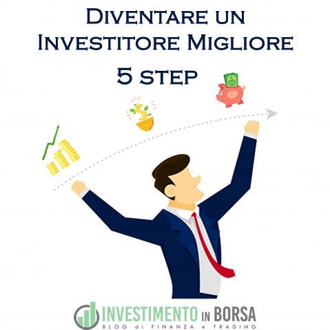 5 Step Per Diventare un Investitore Migliore