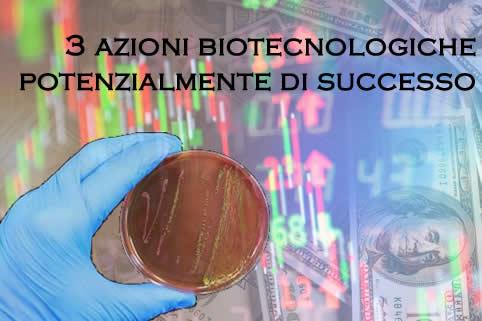 3 azioni biotecnologiche potenzialmente di successo